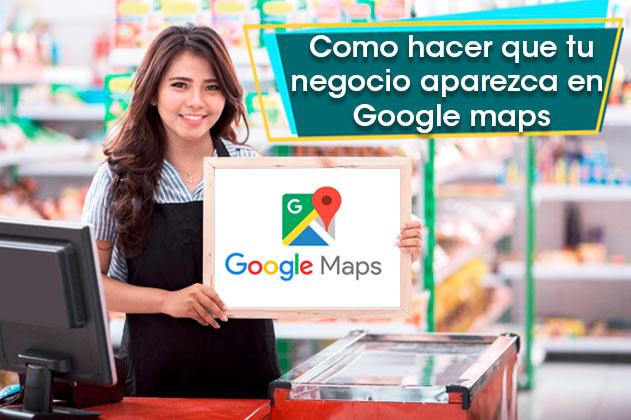 ¿Cómo hacer que tu negocio aparezca en Google maps en 4 pasos?